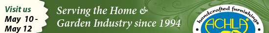 Serving the Home & Garden Industry since 1994 www.achla.com  Visit us May  10 - May 12 National Hardware Show - Las Vegas Convention Center #10425